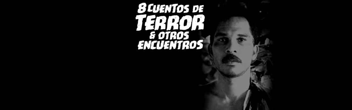 8 Cuentos de Terror, y el porqué de este encuentro.