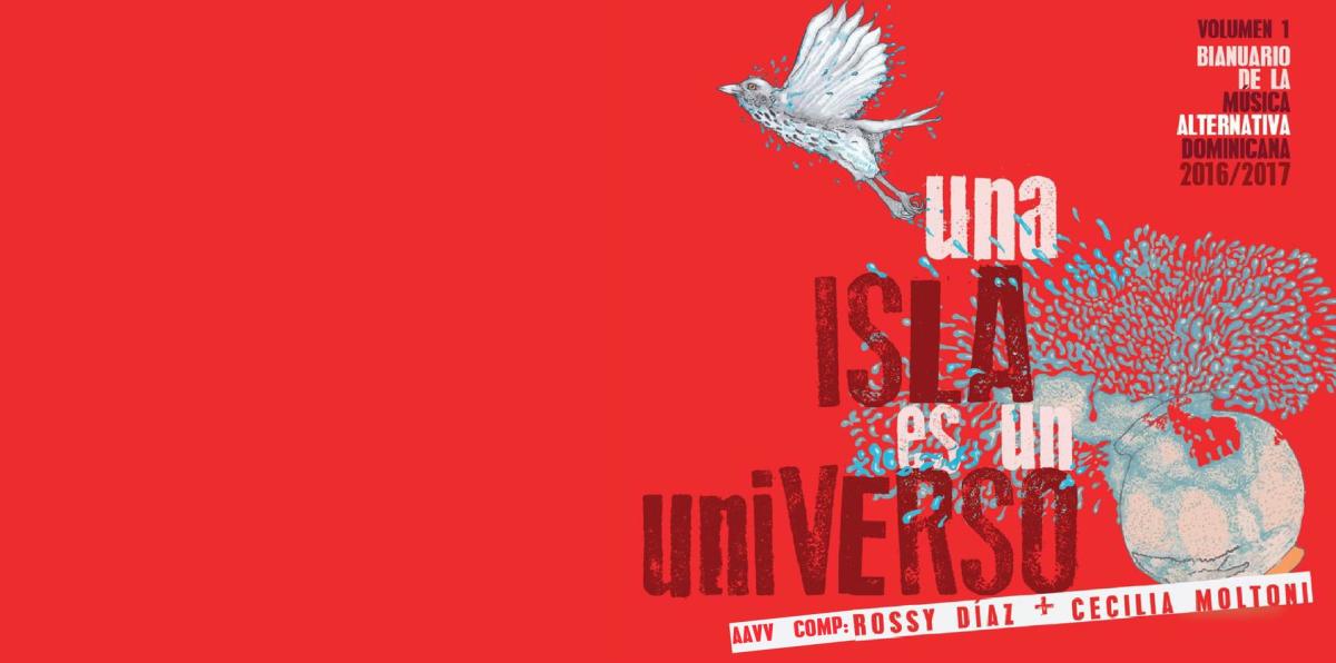 """""""Una Isla es un Universo. Bianuario de la Música Alternativa Dominicana"""""""